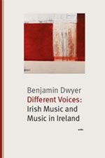 Different Voices: Irish Music and Music in Ireland - Benjamin Dwyer cover