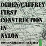 First Construction in Nylon: Contemporary Music for Guitar cover