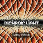 Dichroic Light : Matthew Whiteside cover